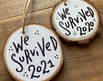 We Survived 2020 or 2021 Christmas Ornament, 2021 Ornament, Hand Painted Rustic Farmhouse Wood Slice Ornaments, Holiday Gag Gift, White