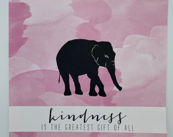 Elephant Kindness Is The Greatest Gift Of All - 12 x 12 Print