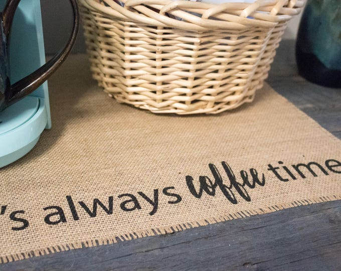 Featured listing image: It's always coffee time placemat - burlap mat for your keurig coffee maker; a perfect gift for the coffee lover