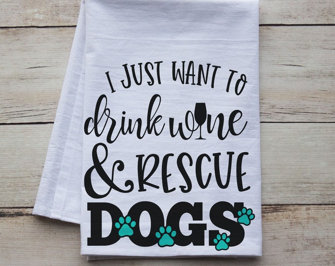 Featured listing image: I just want to drink wine & rescue dogs - premium tea towel