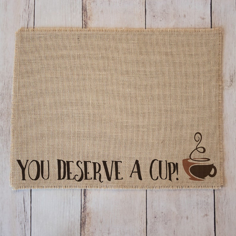 You deserve a cup  burlap coffee maker placemat or coffee image 0