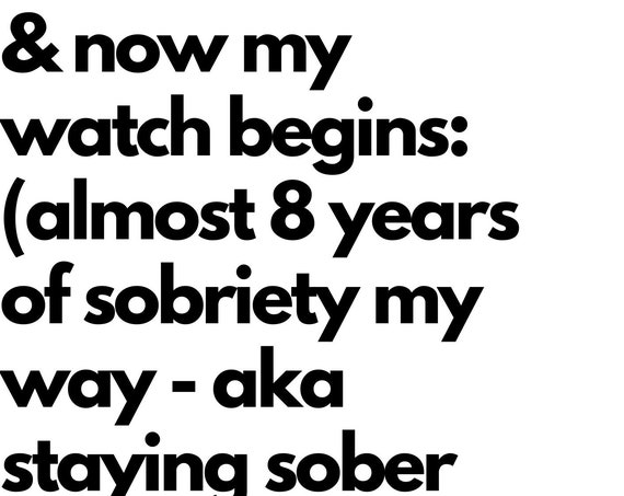 pre-order: and now my watch begins (almost) 8 years of sobriety my way aka staying sober while staying woke