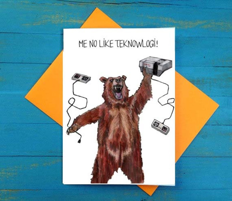 Me no like teknowlogi greeting card