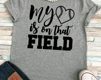 My HEART is on that Field Baseball Girlfriend (or MOM) Shirt
