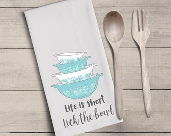 Vintage pyrex bowl tea towel - flour sack towel - life is short - lick the bowl - home decor - hostess gift - housewarming gift