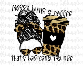 Messy Bun PNG File, Messy Buns and Coffee PNG Images for Sublimation, Leopard Print PNG, funny png files for sublimation designs downloads