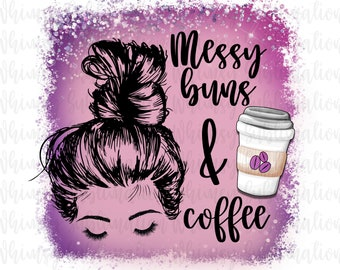 Mom Life PNG, Messy Bun PNG, Messy Buns and Coffee funny png files for sublimation designs downloads, Sublimate tumblers, tshirts, mugs