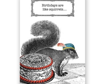 Birthdays are like Squirrels - Card