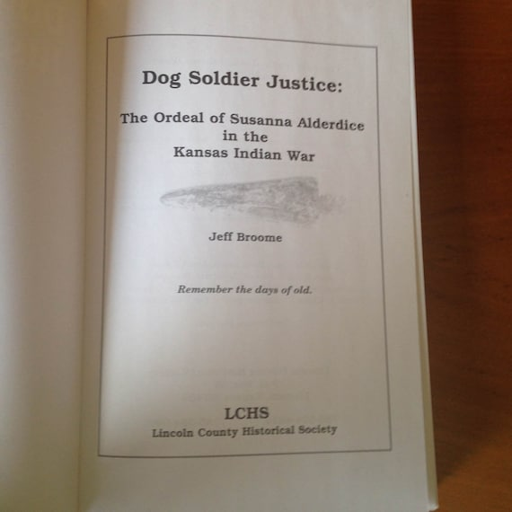 Dog Soldier Justice The Ordeal of Susanna Alderdice in the Kansas Indian  Wars by Jeff Broome First Ed 2nd Printing Softcover