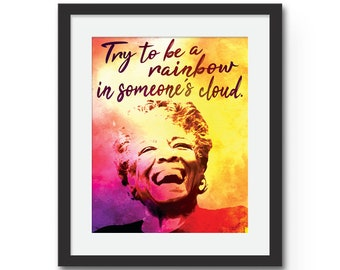 Maya Angelou, Try to Be a Rainbow in Someones Cloud, Inspirational Quote Art Print, Art Poster, Wall Art