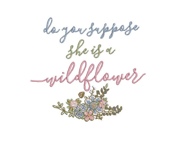 Do You Suppose She Is A Wildflower - Machine Embroidery File design 5x7 hoop - In The Hoop