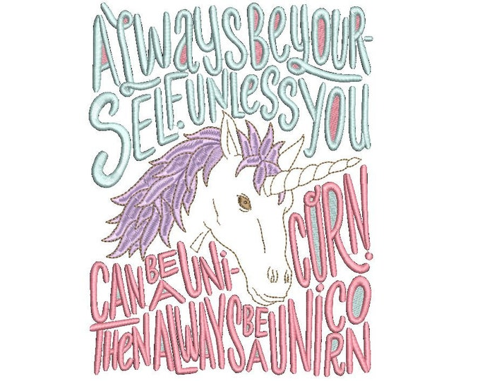 Always Be Yourself  Unicorn - Quote -  Machine Embroidery File design - 6x10 inch hoop - Instant download