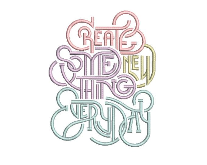 Create Something New Everyday Machine Embroidery File design  - 5x7 inch hoop - Creativity quote