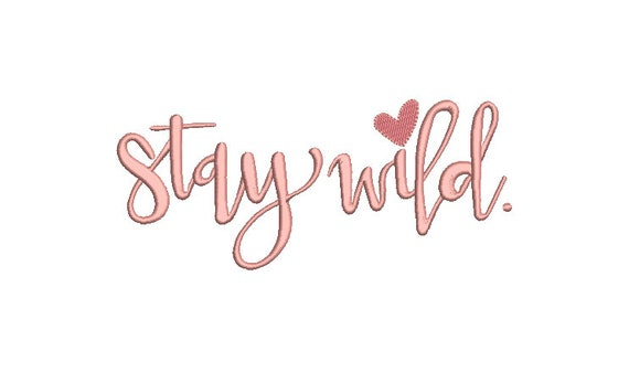 Stay Wild Machine Embroidery File design  - 8 x 8 inch hoop - Quote Embroidery Design