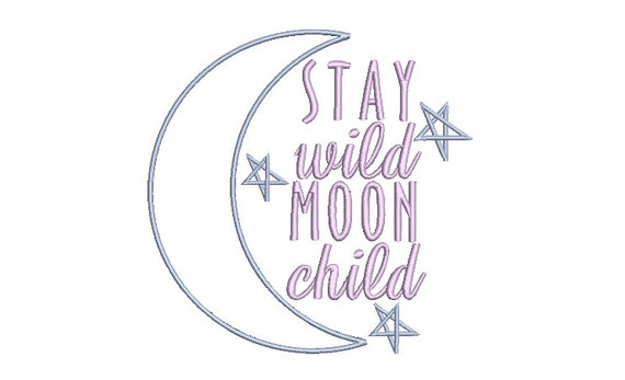 Stay Wild Moon Child Machine Embroidery File design  - 8 x 8 inch hoop - Quote Embroidery Design
