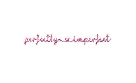 Perfectly imperfect Machine Embroidery File design - 4 x 4 inch hoop - Quote Embroidery