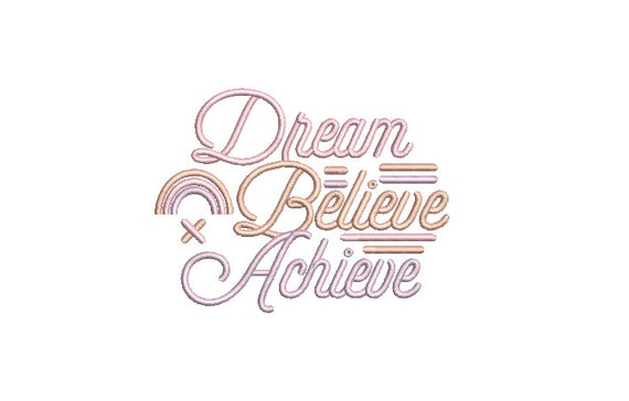 Dream Believe Achieve - Machine Embroidery File design - 4x4 inch hoop - Embroidery Quote