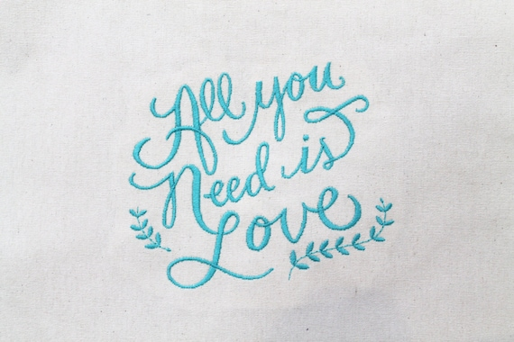 ITH Machine Embroidery Quote Whimsical All You Need Is LOVE Machine Embroidery File design 5x7 hoop - In The Hoop