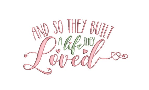 And So They Built A Life They Loved Machine Embroidery File design  - 8 x 8 inch hoop - Inspirational Quote Embroidery Design