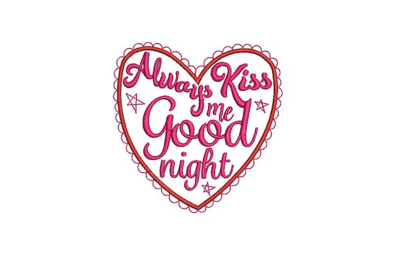 Always Kiss Me Goodnight - Heart - Machine Embroidery File design 4 x 4 inch hoop