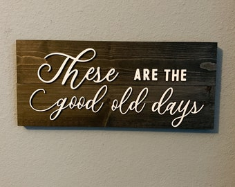 These are the good old days - Solid Wood Rustic sign