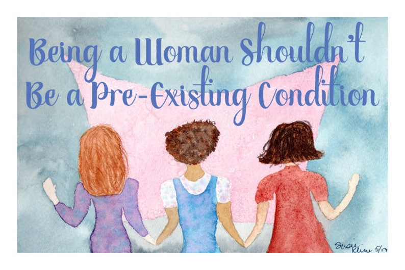 Being A Woman Isn't A Pre-Existing Condition Women's image 0