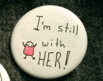 I'm Still With Her button for Hillary Clinton democratic women Pantsuit Nation