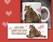 Cat Coffee Mug WHY DIET When you Look This FABULOUS - 11 oz