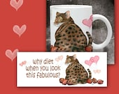 Cat Coffee Mug WHY DIET When you Look This FABULOUS - 11 oz ceramic mug with art all the way around