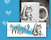 Cat Coffee Mug WHAT?  - 11 oz ceramic mug with art all the way around