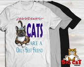 Unisex Cat T-shirt CATS are a GIRLS BEST Friend- in white, gray or black