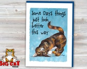 5x7 CAT CARD. Calico Tortie Cat. Some Days Things Just Look Better This Way. Cat Greeting Card.  5X7 Framable Card. Friendship card