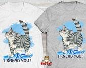 I KNEAD YOU Cat T-shirt. ...