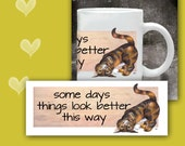 Cat Coffee Mug SOME DAYS Things Look Better This Way  - 11 oz