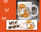 Cat Coffee Mug GOT My GRUMP ON - 11 oz ceramic mug with art all the way around