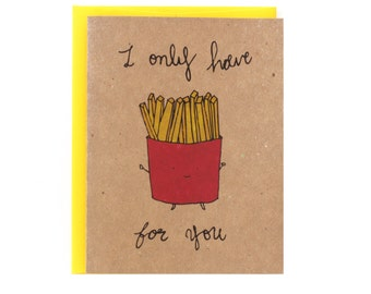 """Romantic Funny foodie """"I only have fries for  you"""""""