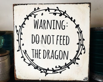 Warning: Dont Feed the Dragon Little Truths Sign