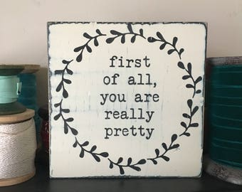 First of all, you are really pretty Little Truths Sign