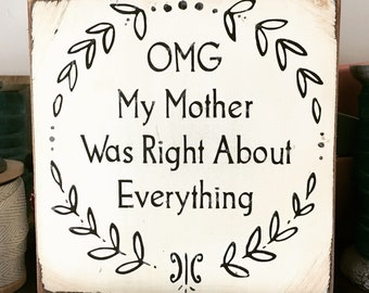 OMG, My Mother Was Right About Everything Little Truths Sign