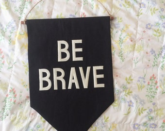 Black BE BRAVE Banner / the original affirmation banner wall hanging/flag/pennant, handmade heirloom quality, historical vintage style