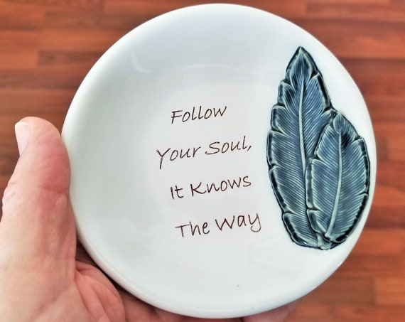 Inspirational Ceramic Dish - Follow Your Soul - Feather - Ring Dish - Little Tray - Handcrafted Stoneware - Friend Gift - Meditation Altar