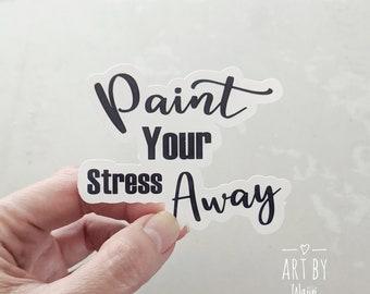 """Paint Your Stress Away Sticker, Sticker for Artists, Artist Gift Idea, Laptop Sticker, Vinyl Sticker, Waterproof Sticker, Vinyl Sticker 3"""""""