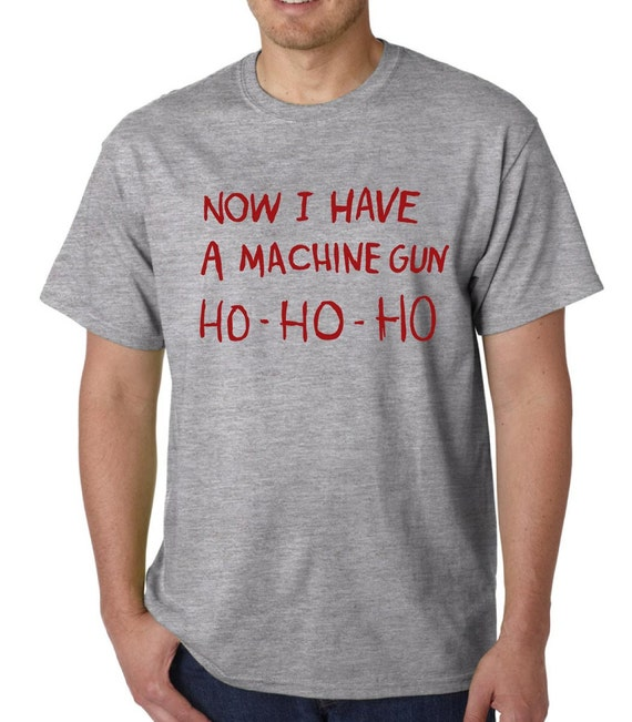 HO HO HO Now I Have A Machine Gun t shirt Die Hard Christmas Xmas Geek Funny Humour Quote