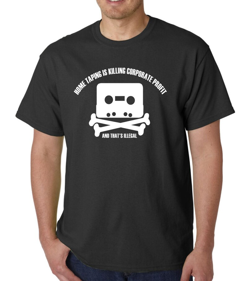 Home Taping is Killing Corporate Profit t-shirt // Music Funny Geek Quote  Adbusters Download Piracy Pirate Kickass