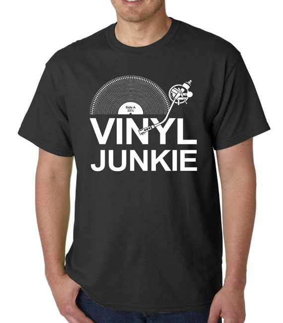 Vinyl Junkie t-shirt MUSIC LP RECORDS DJ TURNTABLE CRATE DIGGERS SLOGAN BIRTHDAY