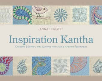 BOOK - Inspiration Kantha: Creative Stitchery and Quilting with Asia's Ancient Technique by  Anna Hergert - Schiffer Publishing