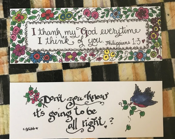 """New Bookmarks by Cindy Grubb-#73-74-""""It's going to be all right"""" Bluebird---Philippians 1:3 """"I thank my god everytime I think of You"""" Floral"""