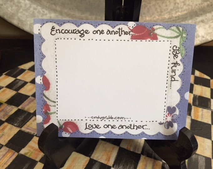 Encourage one another...Be kind...Love one another... Cindy Grubb designed notepad, FREE BOOKMARK! New Design, Table Card