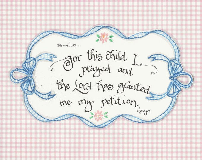 For this child I prayed and the Lord has granted me my petition.. 1 Samuel 1:27--Calligraphy Print By Cindy Grubb, Free Bookmark, Gingham