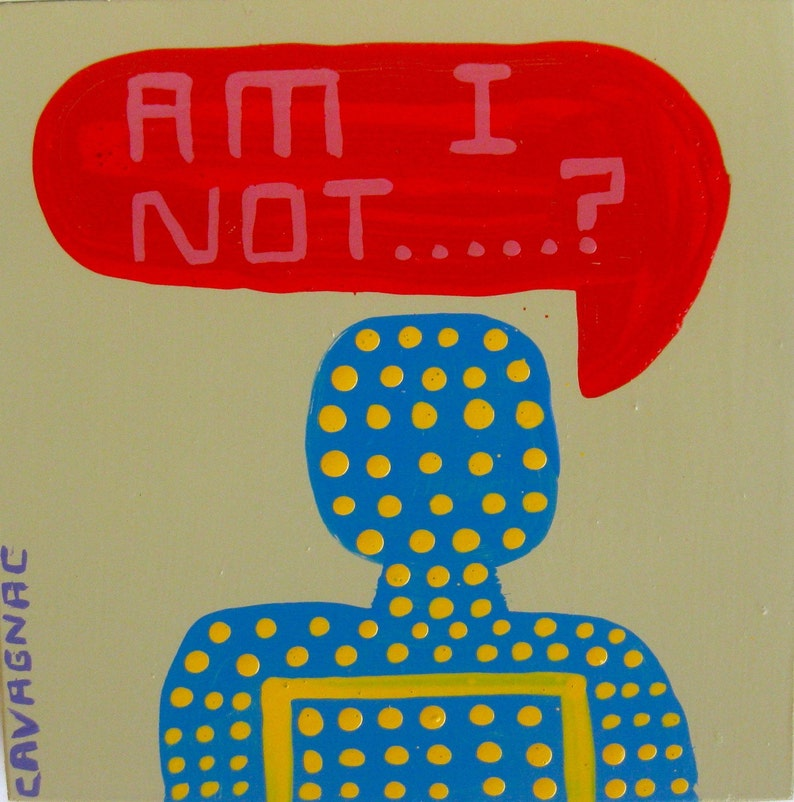 original painting  about a bot  4911 Am I Not...? I Have 11 Things To Say